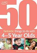 50 Fantastic Things To Do With Four and Five Year Olds: 40-60+ Months