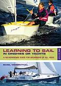 Learning To Sail: in Dinghies Or Yachts: a No-nonsense Guide for Beginners of All Ages