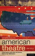 Working in American Theatre: A Brief History, Career Guide and Resource Book for Over 1,000 Theatres (Methuen Drama)