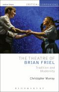 The Theatre of Brian Friel: Tradition and Modernity (Critical Companions)