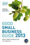 Good Small Business Guide: How To Start and Grow Your Own Business