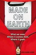 Made on Earth: What We Wear, Where It Comes From, Where It Goes