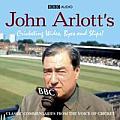 John Arlott's Cricketing Wides, Byes and Slips!