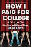 How I Paid for College A Tale of Sex Theft Friendship & Musical Theatre