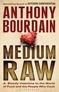 Medium Raw: A Bloody Valentine to the World of Food and the People Who Cook. Anthony Bourdain