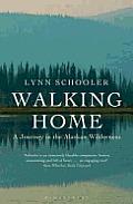 Walking Home: A Journey in the Alaskan Wilderness. Lynn Schooler