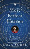 More Perfect Heaven How Copernicus Revolutionized the Cosmos