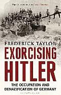 Exorcising Hitler: The Occupation and Denazification of Germany. Frederick Taylor