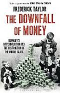 Downfall of Money: Germany's Hyperinflation and the Destruction of the Middle Class