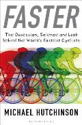 Faster: The Obsession, Science and Luck Behind the World's Fastest Cyclists