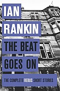 Beat Goes On The Complete Rebus Short Stories