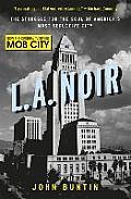 LA Noir The Struggle for the Soul of Americas Most Seductive City UK