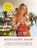 Get the Glow: Delicious and Easy Recipes That Will Nourish You From the Inside Out
