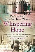 Whispering Hope the True Story of the Magdalene Women