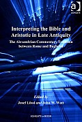 Interpreting the Bible and Aristotle in Late Antiquity: The Alexandrian Commentary Tradition between Rome and Baghdad