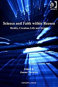 Science and Faith within Reason: Reality, Creation, Life and Design
