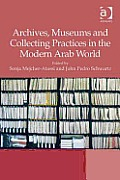 Archives, Museums and Collecting Practices in the Modern Arab World
