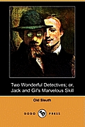 Two Wonderful Detectives; Or, Jack and Gil's Marvelous Skill (Dodo Press)
