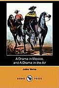 A Drama In Mexico, & A Drama In The Air (Dodo Press) by Jules Verne