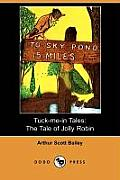 Tuck-Me-In Tales: The Tale Of Jolly Robin (Dodo Press) by Arthur Scott Bailey