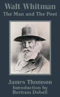 Walt Whitman: The Man and the Poet