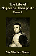 The Life Of Napoleon Bonaparte (Volume II) by Walter Scott