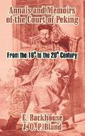 Annals and Memoirs of the Court of Peking: From the 16th to the 20th Century