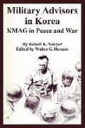 Military Advisors in Korea: Kmag in Peace and War