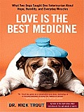 Love Is the Best Medicine: What Two Dogs Taught One Veterinarian about Hope, Humility, and Everyday Miracles (Large Print) (Thorndike Nonfiction)