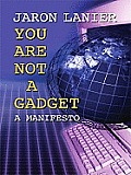 You Are Not a Gadget: A Manifesto (Large Print) (Thorndike Nonfiction)