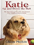 Katie Up and Down the Hall: The True Story of How One Dog Turned Five Neighbors Into a Family (Large Print)