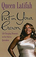 Put on Your Crown: Life-Changing Moments on the Path to Queendom (Large Print)