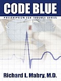 Prescription for Trouble #1.0: Code Blue: Medical Suspense with Heart