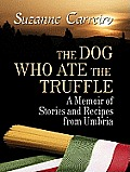 The Dog Who Ate the Truffle: A Memoir of Stories and Recipes from Umbria (Large Print) (Thorndike Biography)