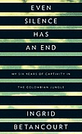 Even Silence Has an End: My Six Years of Captivity in the Colombian Jungle (Large Print) (Thorndike Biography) Cover