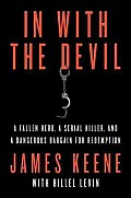 In with the Devil: A Fallen Hero, a Serial Killer, and a Dangerous Bargain for Redemption (Large Print)
