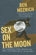 Sex on the Moon: The Amazing Story Behind the Most Audacious Heist in History (Large Print)