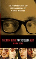 The Man in the Rockefeller Suit: The Astonishing Rise and Spectacular Fall of a Serial Imposter Cover