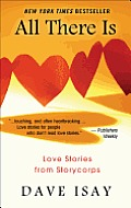 All There Is: Love Stories from Storycorps / [Edited and with an Introduction By] Dave Isay