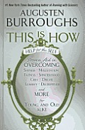 This Is How: Proven Aid in Overcoming Shyness, Molestation, Fatness, Spinsterhood, Grief, Disease, Lushery, Decrepitude & More. for