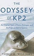 The Odyssey of KP2: An Orphan Seal, a Marine Biologist, and the Fight to Save a Species (Large Print)