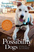 """The Possibility Dogs: What a Handful of """"Unadoptables"""" Taught Me about Service, Hope, and Healing (Large Print)"""