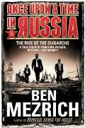 Once Upon a Time in Russia: The Rise of the Oligarchs - A True Story of Ambition, Wealth, Betrayal, and Murder