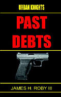 The Urban Knights: Past Debt by Iii James H. Roby