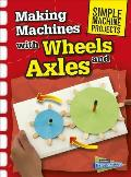 Making Machines with Wheels and Axles (Simple Machine Projects)