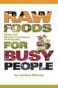 Raw Foods for Busy People Simple & Machine Free Recipes for Every Day