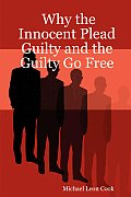 Why the Innocent Plead Guilty & the Guilty Go Free