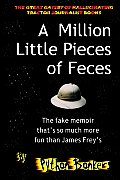 A Million Little Pieces of Feces - The Fake Memoir That's So Much More Fun Than James Frey's