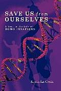 Save Us from Ourselves: A Year in the Life of Homo Insapiens