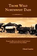 Those Wild Northwest Days